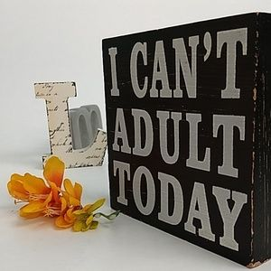 Other - I CAN'T ADULT TODAY wooden sign